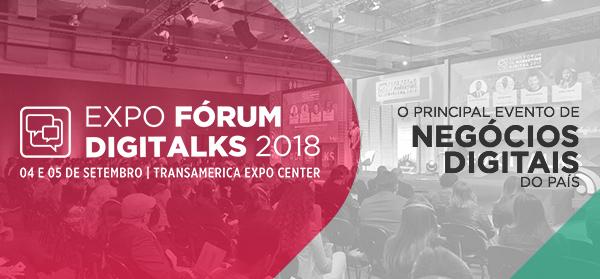 Expo fórum Digitalks 2018. 04 e 05 de setembro | Transamerica Expo Center.